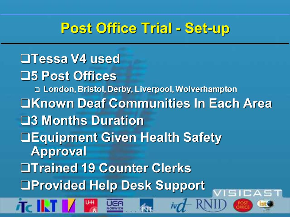 Post Office Trial - Survey  Independent Survey Customers by RNID  Independent Survey of Counter Clerks  All Users Given RNID Questionnaire  All Counters Clerks Interviewed