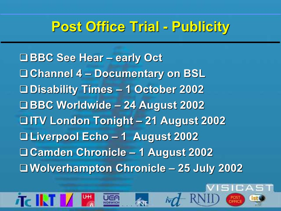 Post Office Trial - Publicity  Bristol Evening Post – 22 July  Liverpool Echo – 19 July  Derby Evening Telegraph – 18 July  Wolverhampton Express and Star – 17 July