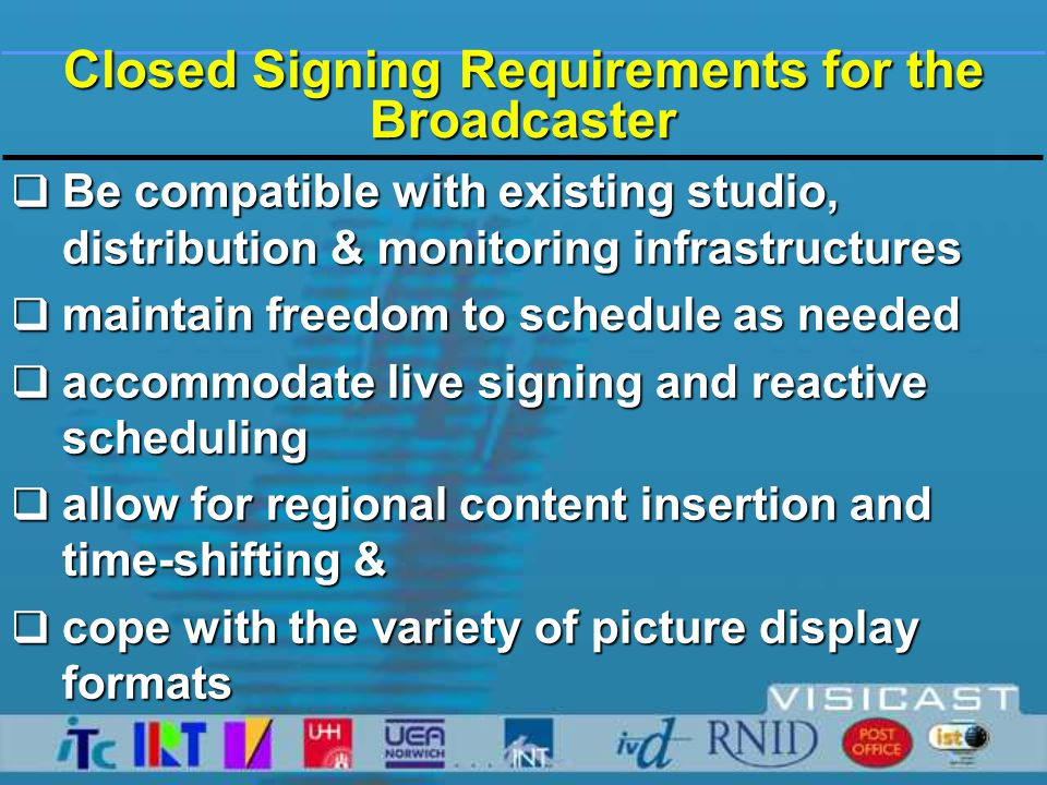 Avatar Signing developments for broadcasting  Motion capture needs to be efficient and signer-independent  enabling signing of live and reactive broadcast material  best suited for offline broadcasting today  Facial motion capture needs refinements  Increasing realism make avatars more acceptable