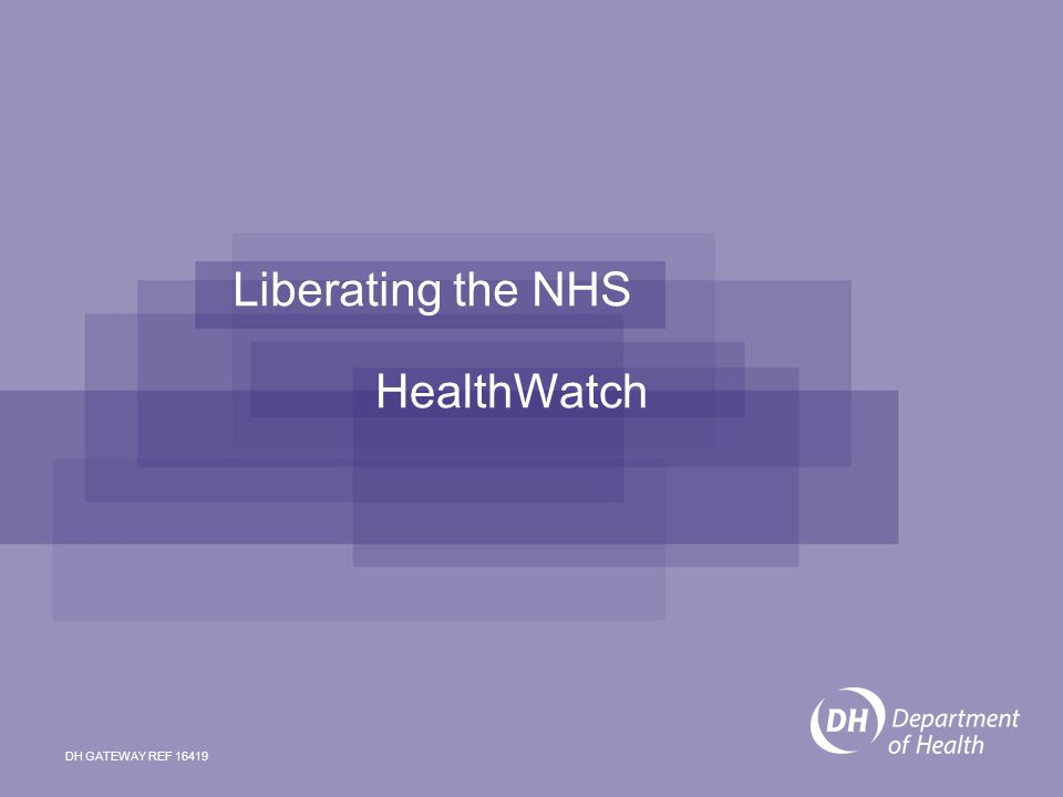 2 The national scene for HealthWatch Liberating the NHS: legislative framework and next steps set out a vision for NHS reforms and describes a system where: –patients and the public are at the heart of everything the NHS does –health and care outcomes in England are among the best in the world –clinicians are empowered to deliver results Health and Social Care Bill 2011 and recommendations from Future Forum