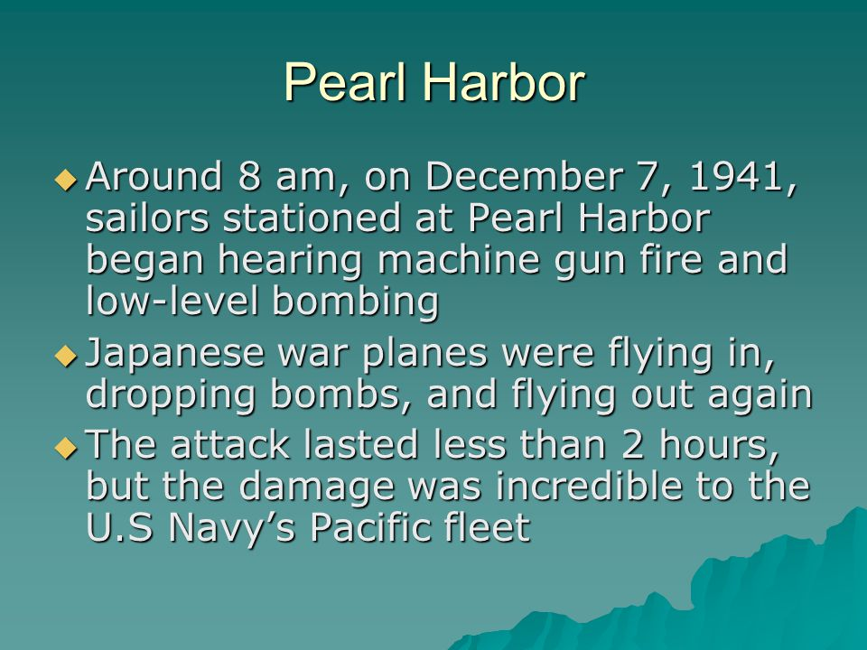 Damage at Pearl Harbor  There were 8 battleships in port at the time, and all were destroyed or severely damaged  More than 180 planes were destroyed  Over 2000 people were killed and over 1000 were wounded  Almost half of the U.S.