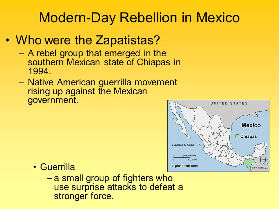 –Called themselves the Zapatista National Liberation Army Named after Emiliano Zapata Indian farmer and hero of the 1910 Mexican Revolution –In the late 20 th century, they were known for harassment and sabotage against the government.