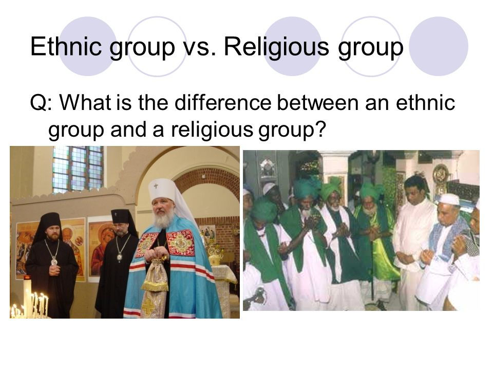 Definitions Ethnic Group An ethnic group is a group of humans whose members identify with each other, through a common heritage that is real or assumed.
