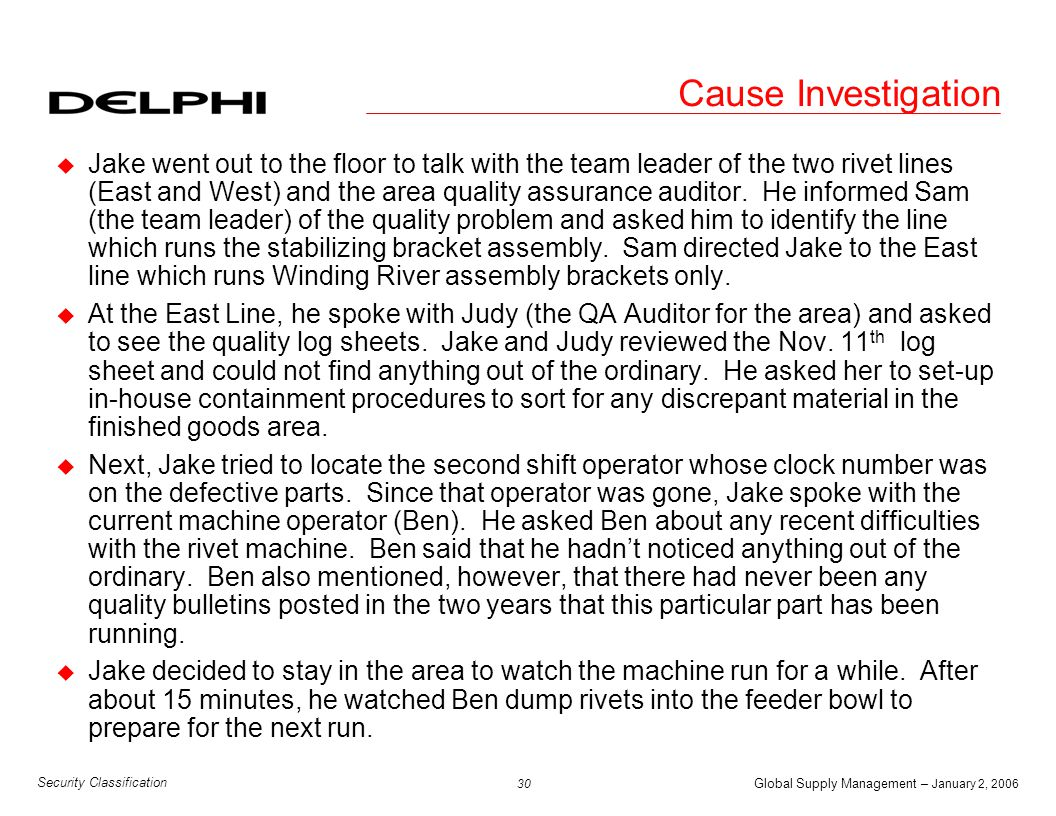 Global Supply Management – January 2, 2006 31 Security Classification Cause Investigation u Shortly after restarting rivet operations, Ben walked over to another riveter and came back with a steel rod.