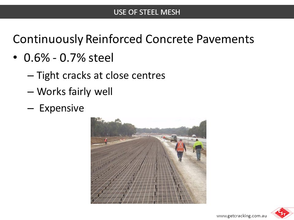 www.getcracking.com.au Industrial Building slabs on ground Much less steel - 0.1% - 0.15% steel Poor crack width control for large pours Sawcut joints open wide at mesh discontinuities Poor control of sawcut joint widths USE OF STEEL MESH