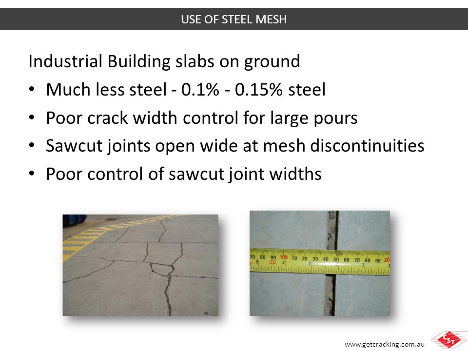 www.getcracking.com.au Steel quantity required depends on:- Length of pavement with continuous reinforcement Subgrade friction Magnitude of thermal shrinkage Magnitude of drying shrinkage Required crack width Required crack spacing Use of stress concentrators (e.g.