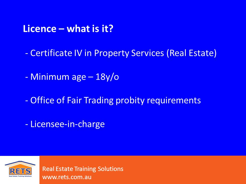 How to contact us: * www.rets.com.au * admin@rets.com.au * ph: 1300 850 980 Real Estate Training Solutions www.rets.com.au