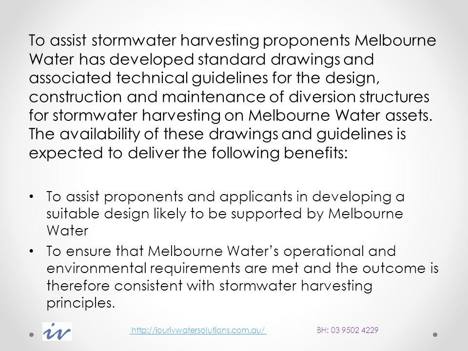 http://iourivwatersolutions.com.au/ BH: 03 9502 4229 http://iourivwatersolutions.com.au/ Functional requirements reliable diversion of designed flow rates and volumes and uniform diversion rate control min hydraulic impact on the existing drainage system automatic operation and reliable performance (e.g.