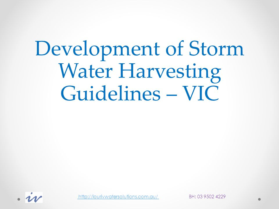 Project Objectives The objective of this project is to produce comprehensive guidelines for the practical implementation of storm water harvesting schemes in VIC as part of an Integrated Water Cycle Management (IWCM) approach.