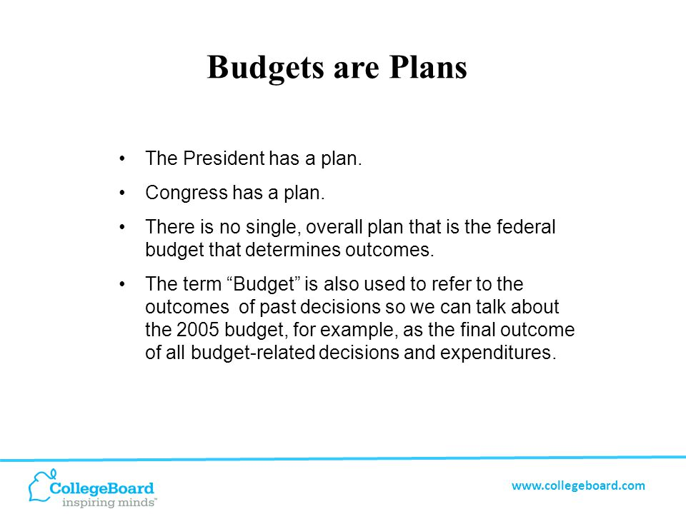 www.collegeboard.com Key Elements of the Federal Budgeting Process About a year-and-a-half out, agencies prepare requests that over time are aggregated up the chain and ultimately go to the Office of Management and Budget (OMB).