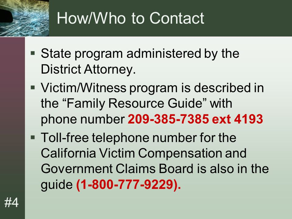 #4 How/Who to Contact (Cont.)  During weekday business hours, police officers may call Victim/Witness Assistance to refer a victim and facilitate the submission of an application by the victim.