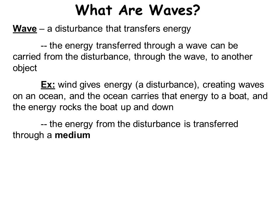 Mediums Medium – the substance through which a wave travels -- in an ocean wave, water is the medium -- in sound waves, air is the medium It is important to understand that the wave DOES NOT CARRY the medium itself.
