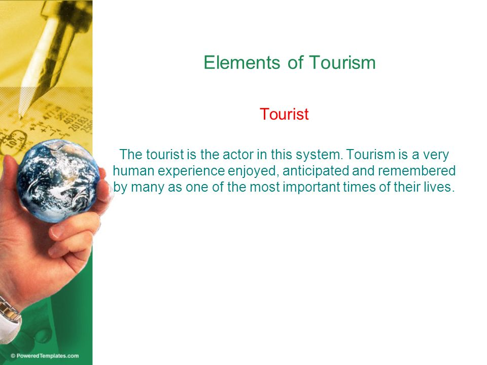Elements of Tourism Traveler-generating region It is the generating market for tourism It provides the push to stimulate and motivate travel.
