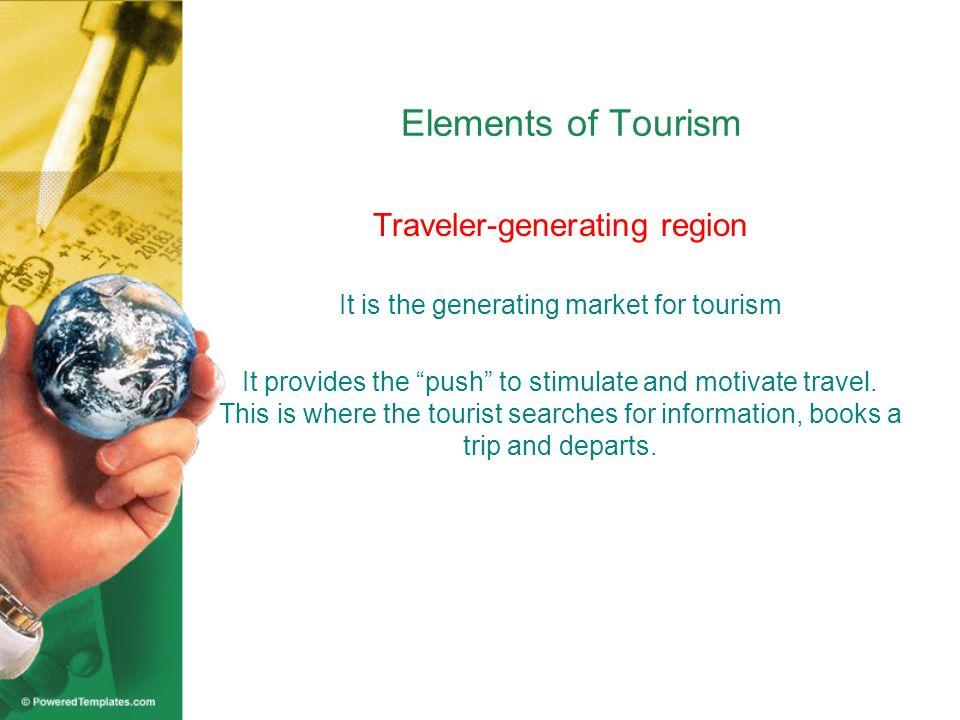 Elements of Tourism Tourist destination region It is the sharp end of tourism.