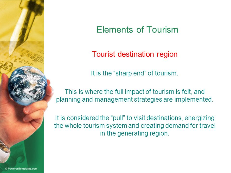 Elements of Tourism Transit route region Represents the short period of travel to reach the destination and also the intermediate places visited en route.