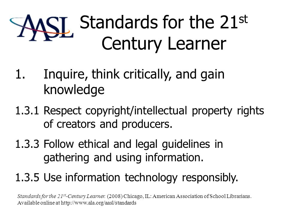 Standards for the 21 st Century Learner 3.Share knowledge and participate ethically and productively as members of our democratic society.