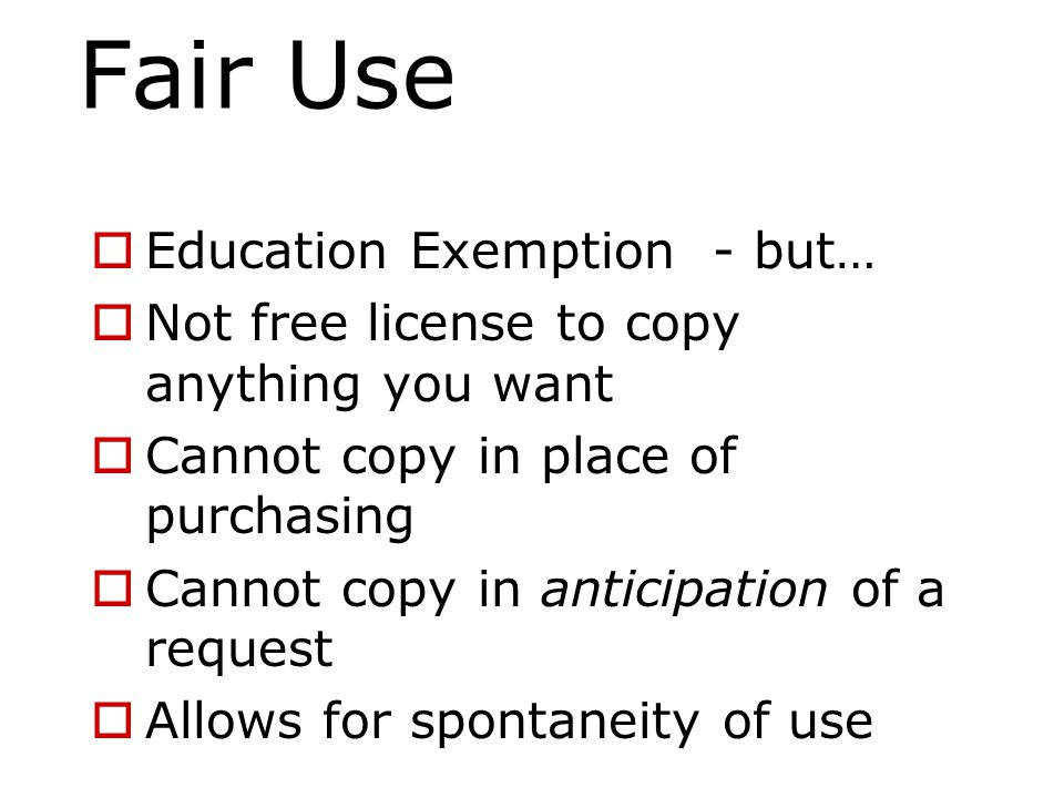 Fair Use  Does not allow use of commercial videos for re-enforcement, entertainment, or reward without paying public performance rights fees in advance