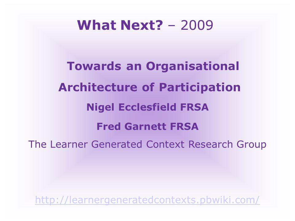 Towards an Organisational Architecture of Participation What NEXT? Education as participation