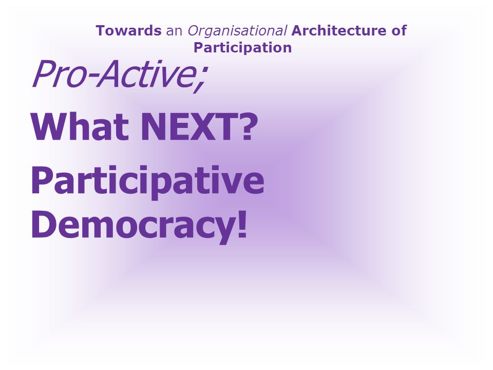 Towards an Organisational Architecture of Participation Q What Do We Want.