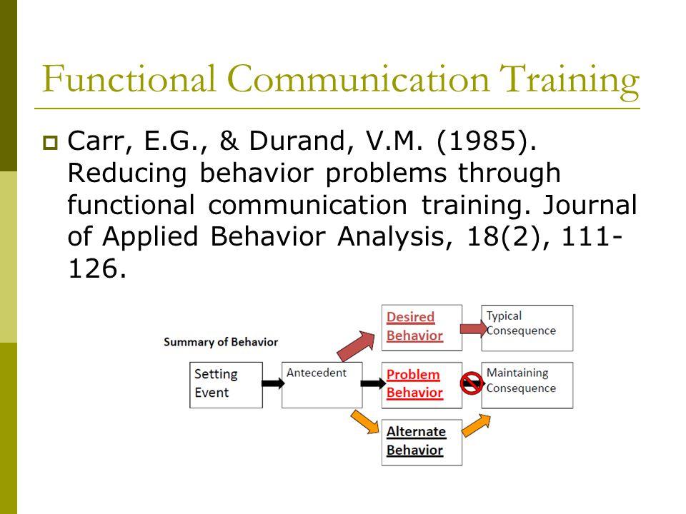 Functional Communication Training  Carr, E.G., & Durand, V.M.