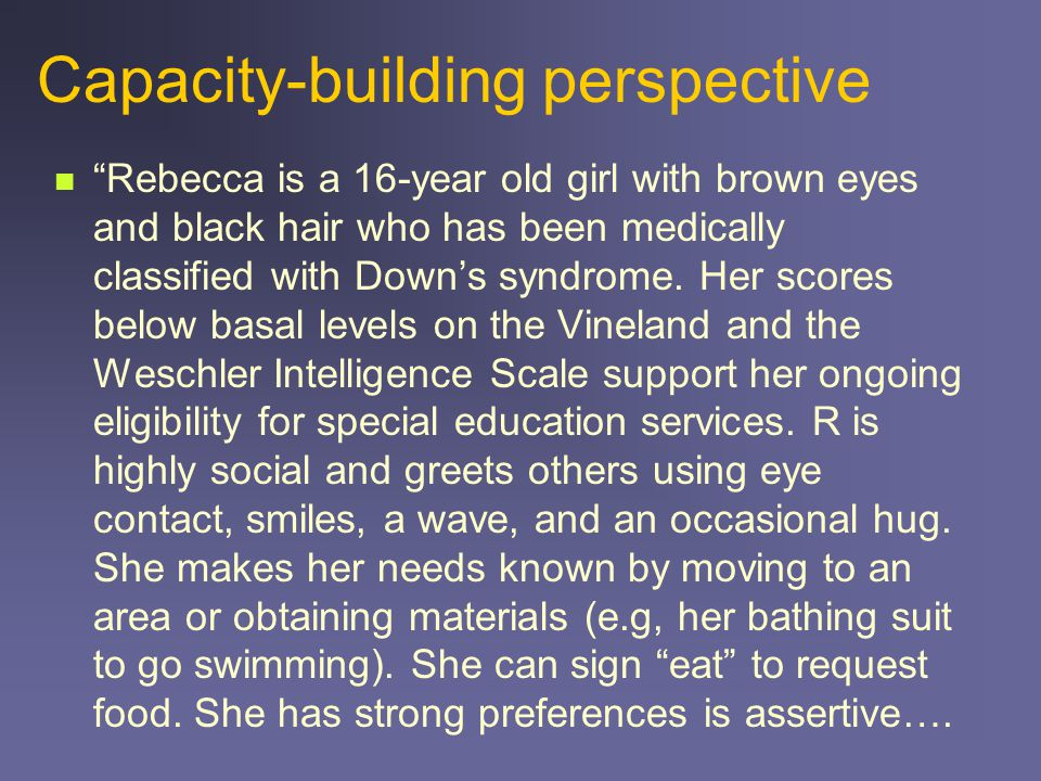 Capacity-building perspective Rebecca is a 16-year old girl with brown eyes and black hair who has been medically classified with Down's syndrome.