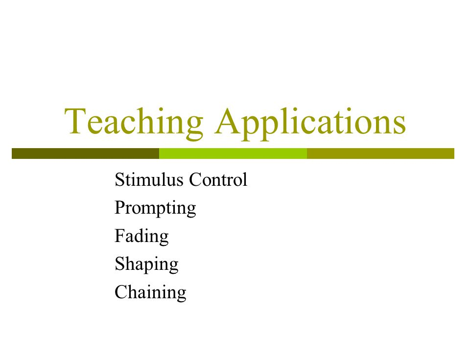 Teaching Applications Stimulus Control Prompting Fading Shaping Chaining