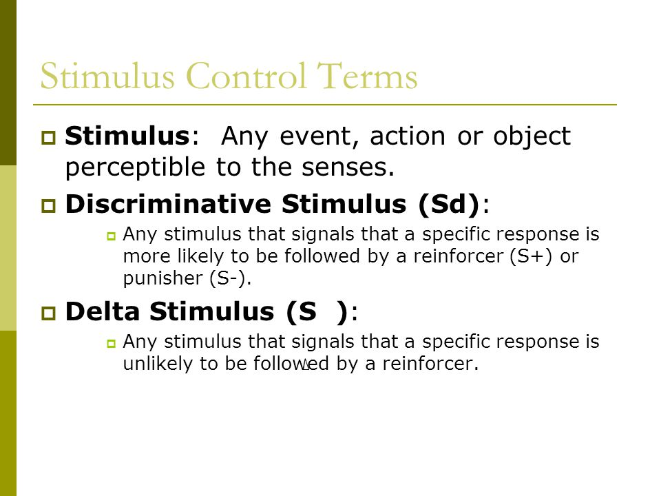 Stimulus Control Terms  Stimulus: Any event, action or object perceptible to the senses.