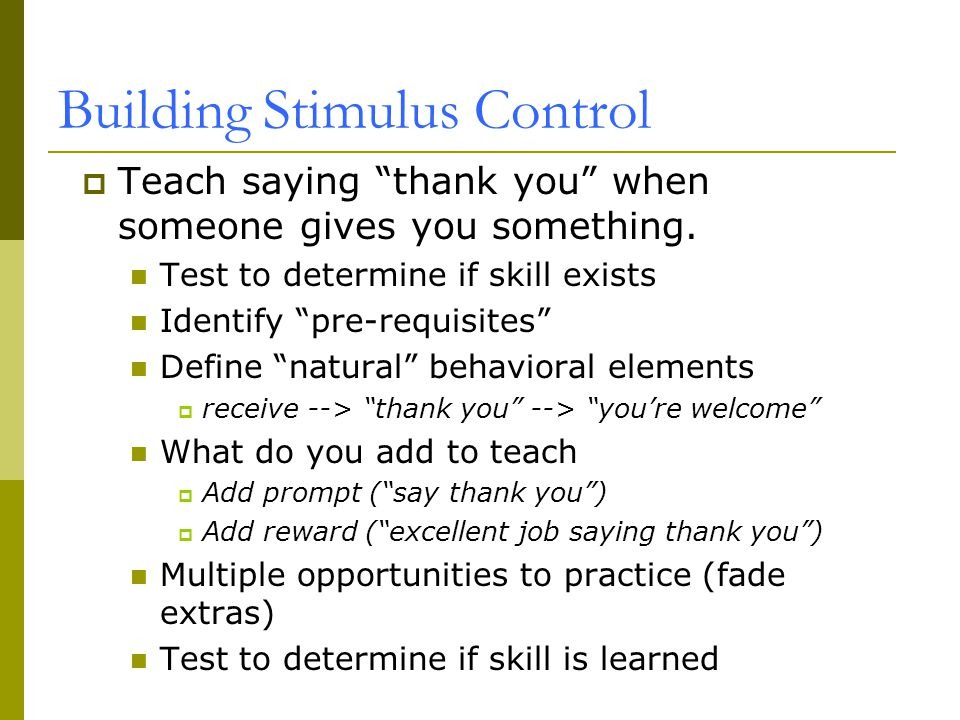 Building Stimulus Control  Teach saying thank you when someone gives you something.