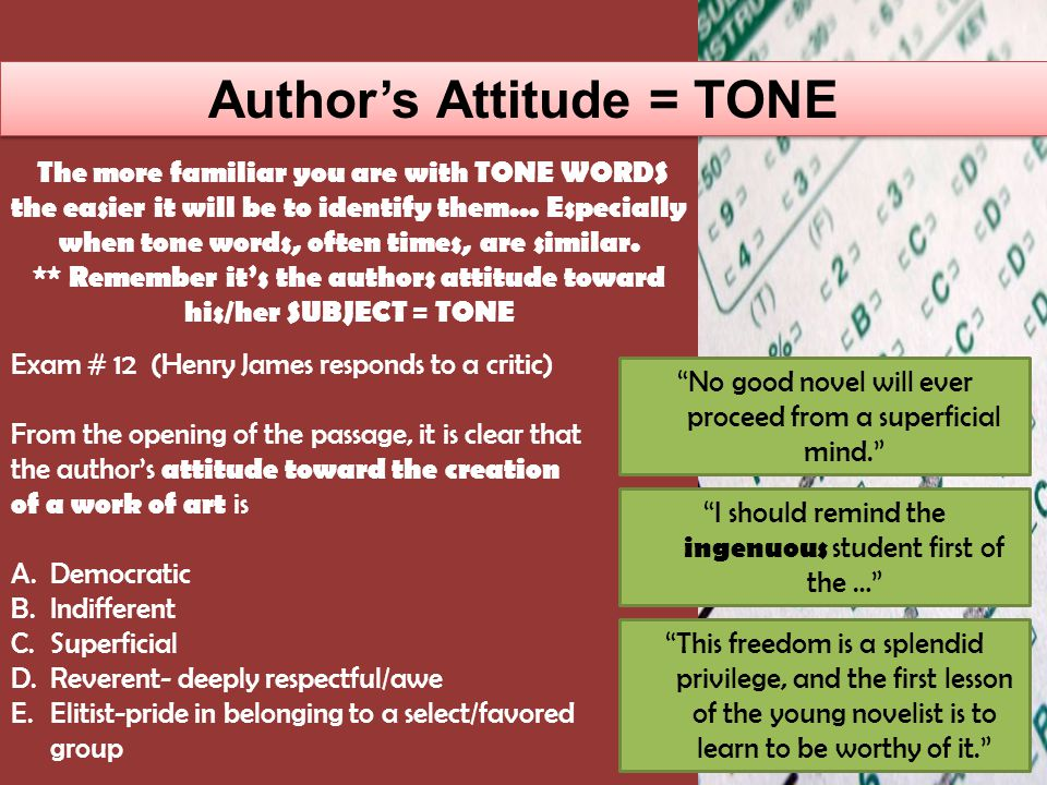Author's Attitude = TONE Exam # 21 (Henry James responds to literary critic) The over-all tone of the passage can best be described as A.