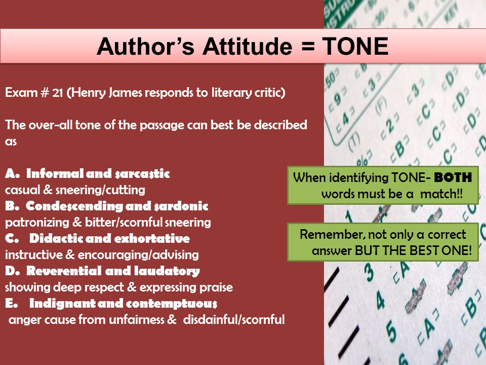 Author's Attitude = TONE Exam # 36 (A Disappointed Woman) The tone of the passage can best be described as A.Pedantic and cynical overly concerned w/ details & bitterly sneering B.