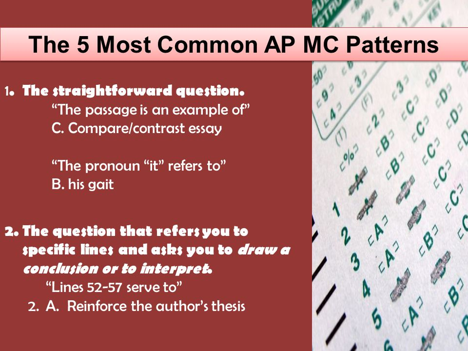 The 5 Most Common AP MC Patterns 3.The ALL… EXCEPT question requires more time, because it demands that you consider every possibility The AP English Language and Composition exam is all of the following except A.