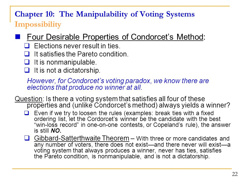 Chapter 10: The Manipulability of Voting Systems The Chair's Paradox The Chair's Paradox  The chair paradox can occur if the voter with tie-breaking power (the chair ) ends up with his/her least-preferred candidate as the election winner.