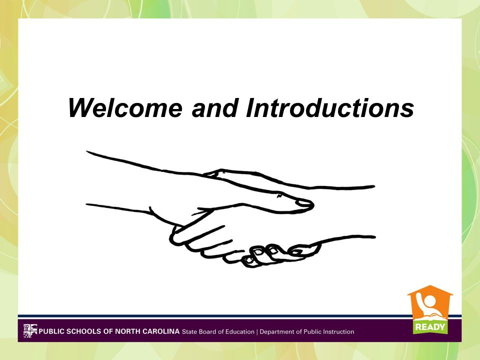 Welcome & Connection Time Introductions Your Name – use alliteration School System or Charter School Name Position or Job Share one interesting event that occurred this year in your school or district