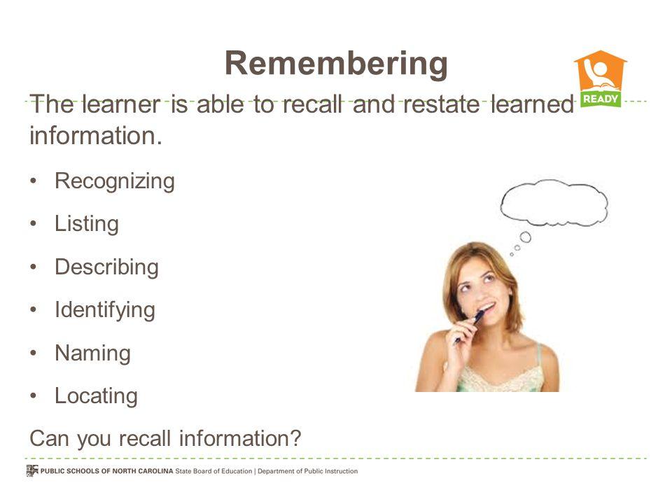 Remembering Teacher Directs Tells Shows Examines Questions Evaluates Student Responds Absorbs Remembers Recognizes Memorizes Defines Describes Retells Passive recipient
