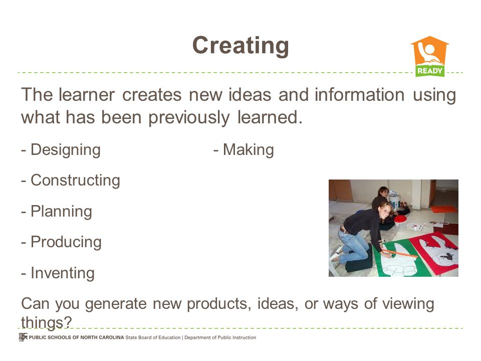Creating Teacher Facilitates Extends Reflects Analyzes Evaluates Student Designs Formulates Plans Modifies Creates Proposes Takes risks Active participant