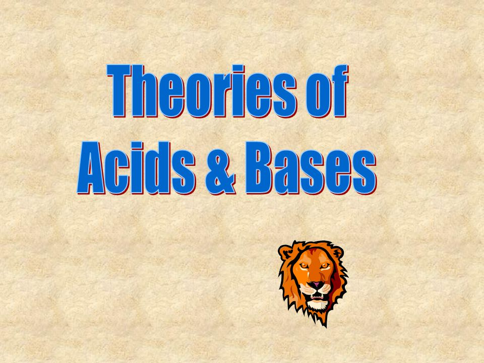 There are 3 theories… Arrhenius (most common) Bronsted-Lowry Lewis