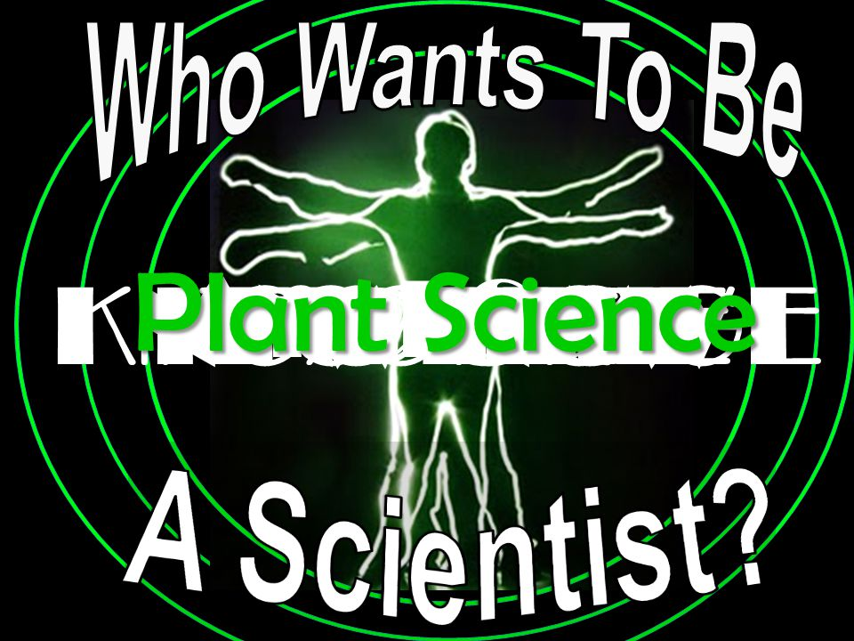 AND NOW IT'S TIME TO TEST YOURKNOWLEDGE And See Plant Science