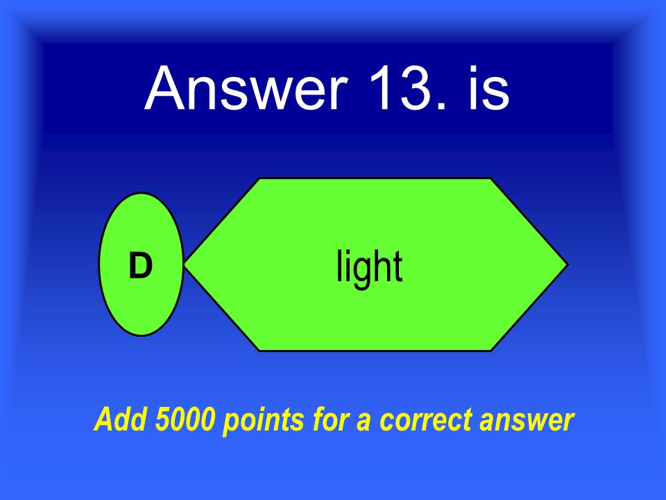 Answer 13. is light D Add 5000 points for a correct answer