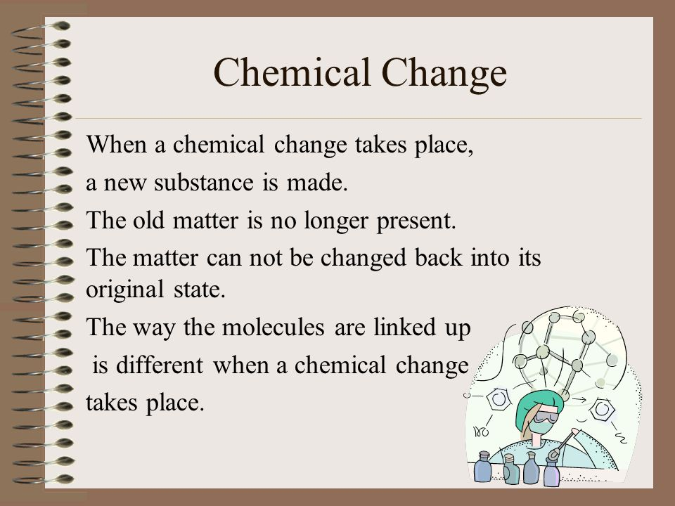 Signs of Chemical Change gas bubbles color change - leaves turning colors in the fall, rust appearing disappearance of color – fading fabric heat or light