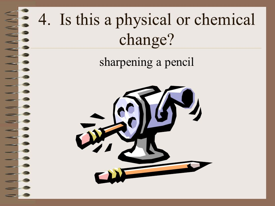 5. Is this a physical or chemical change? a stick broken into small pieces