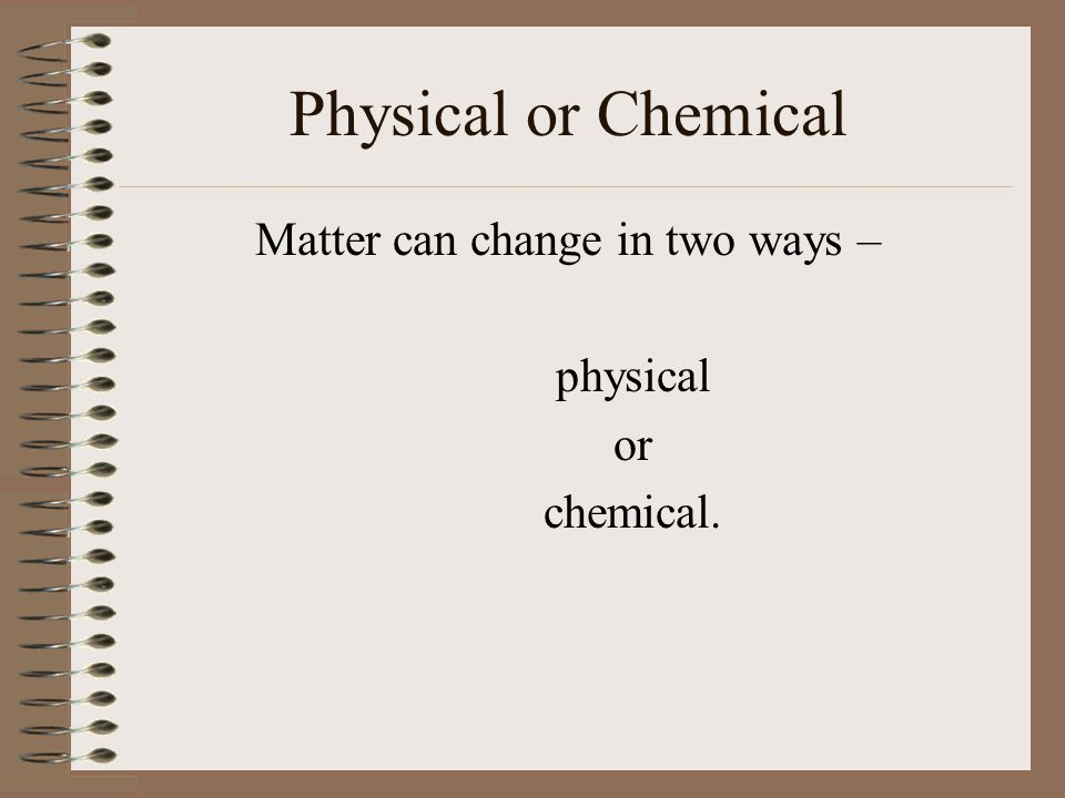 Physical Change With a physical change no new substance is created and the original matter can be recovered.