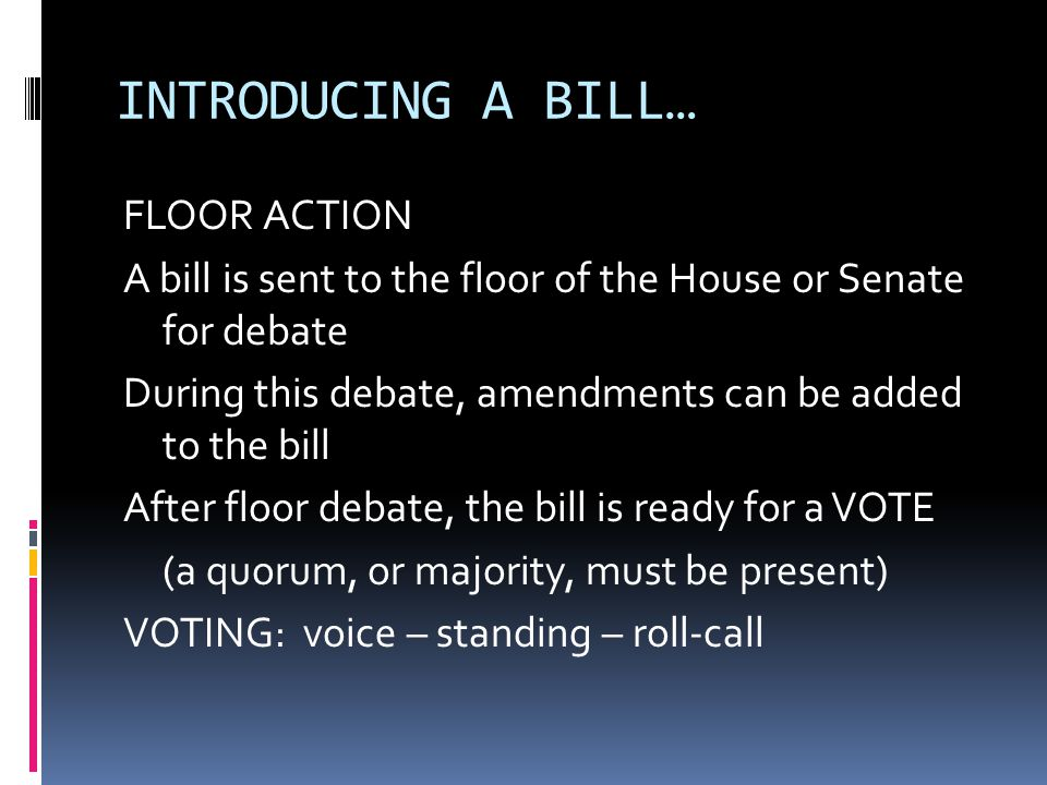 FINAL STEPS IN PASSING BILLS To become a law, a bill must pass BOTH HOUSES of Congress in identical form If one house will not accept the version of a bill the other house passed, a CONFERENCE COMMITTEE must work out differences (through compromises) HOUSE and SENATE vote on compromise bill