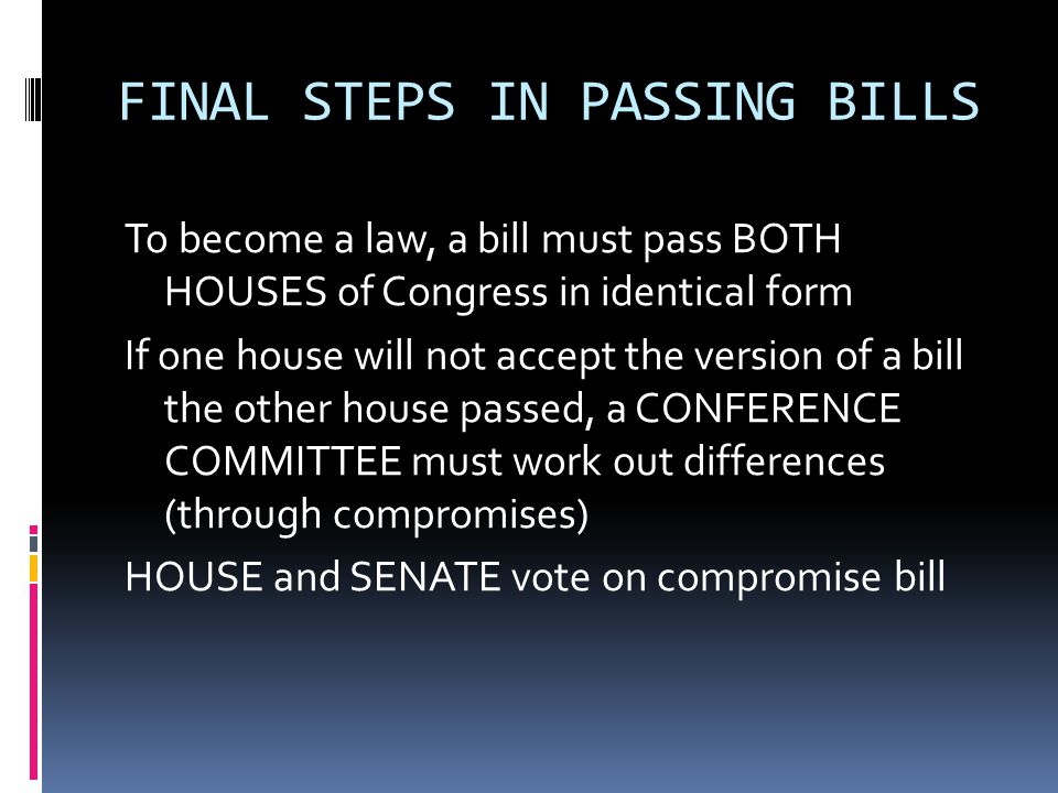 APPROVED BILL SENT TO PRESIDENT The President may… -SIGN the bill, and it will become law -KEEP the bill without signing it, and if Congress is in session, after ten days it becomes law without the President's signature -VETO the bill by refusing to sign it and returning it to Congress
