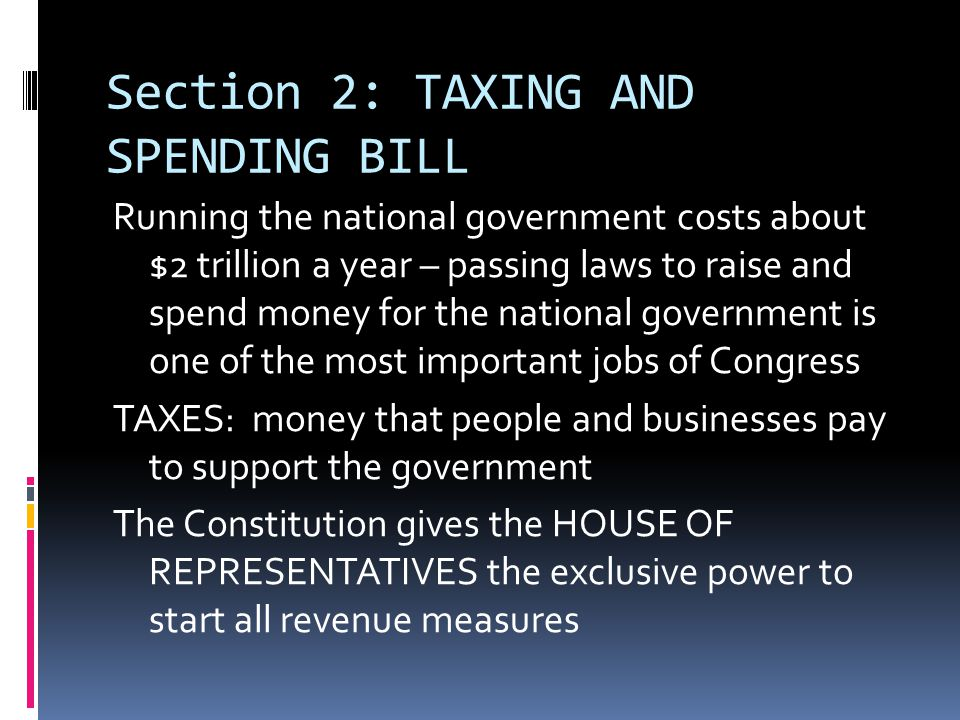 TAXING AND SPENDING BILLS WAYS AND MEANS COMMITTEE – almost all important work on tax laws occurs in this committee Senate's role: often tries to change tax bills the House has passed – Senate Committee on Finance
