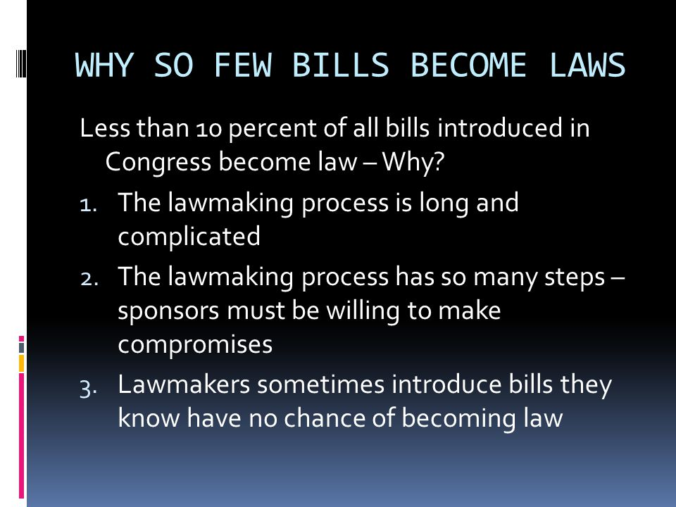 INTRODUCING A BILL Step 1: propose and introduce a new bill (anyone can write a bill, but only a member of Congress can introduce it The bill is given a number (HR or S number) The bill is printed and distributed to lawmakers (this process called first reading of the bill)