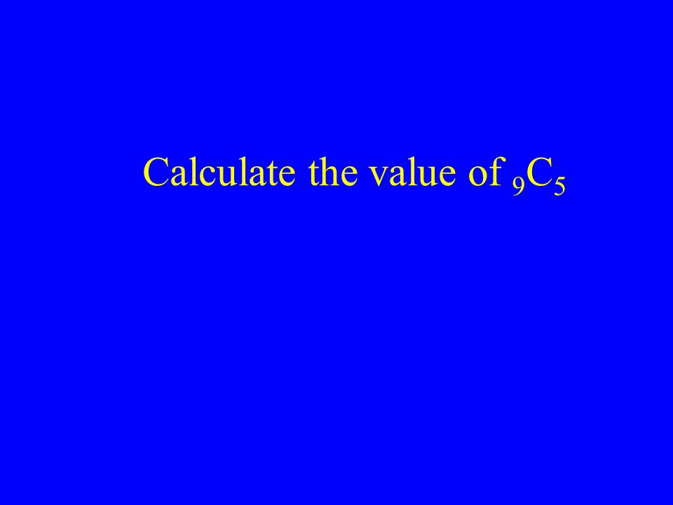 Calculate the value of 9 C 5 This represents a combination of 9 objects taken 5 at a time and is equal to...