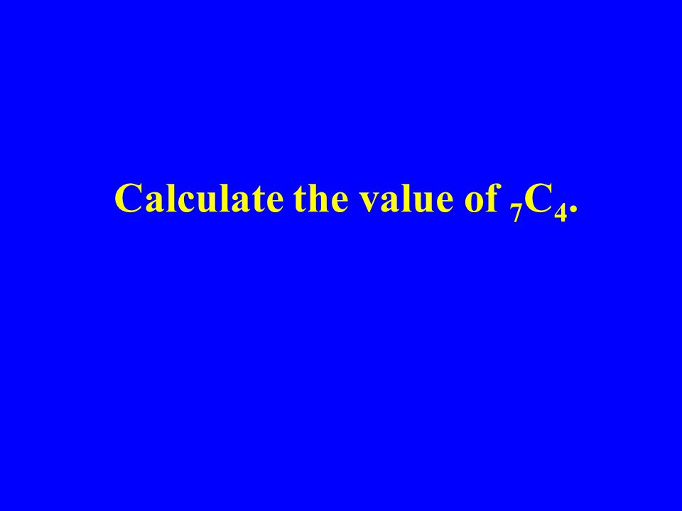 Calculate the value of 7 C 4.