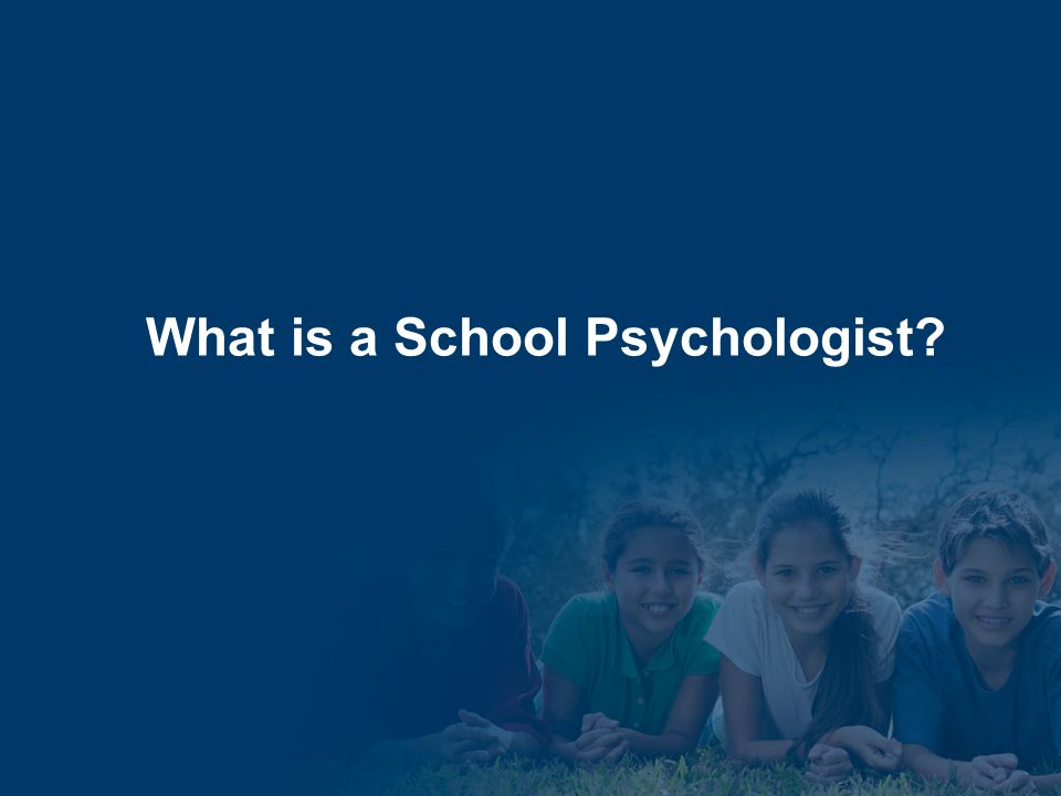 6 School Psychologists understand that all children learn when given: Adequate supports and resources Recognition of their individual needs Connection to and trust in adults Opportunities to achieve Acceptance and encouragement Cooperation between school and home