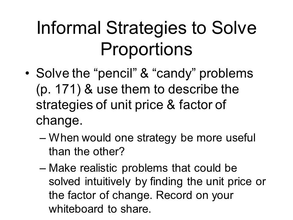 Informal Strategies to Solve Proportions (contd) Read the Brian problem (p.