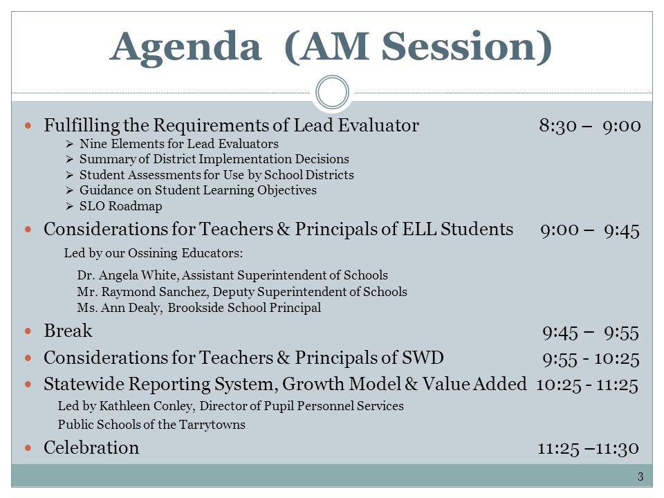 Agenda (PM Session) Fulfilling the Requirements of Lead Evaluator 12:30 – 1:00 Nine Elements for Lead Evaluators Summary of District Implementation Decisions Student Assessments for Use by School Districts Guidance on Student Learning Objectives SLO Roadmap Considerations for Teachers & Principals of ELL Students 1:00 – 1:45 Led by our Ossining Educators: Dr.